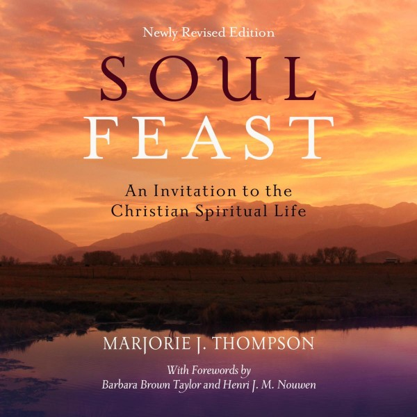 Soul Feast - An Invitation to the Christian Spiritual Life (Unabridged)