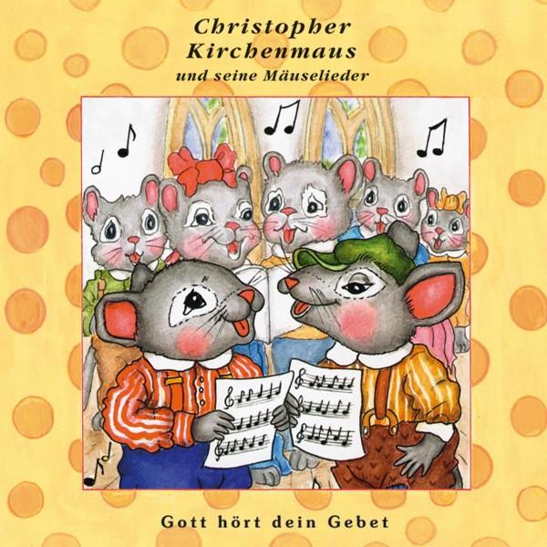 Gott hört dein Gebet (Christopher Kirchenmaus und seine Mäuselieder 25)