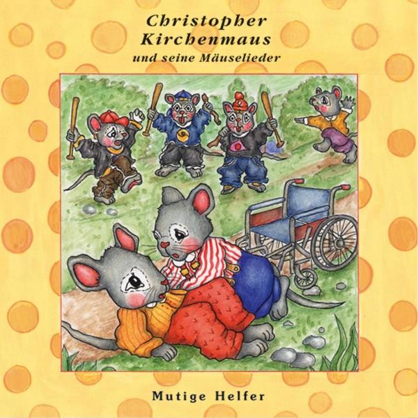 Mutige Helfer (Christopher Kirchenmaus und seine Mäuselieder 24)
