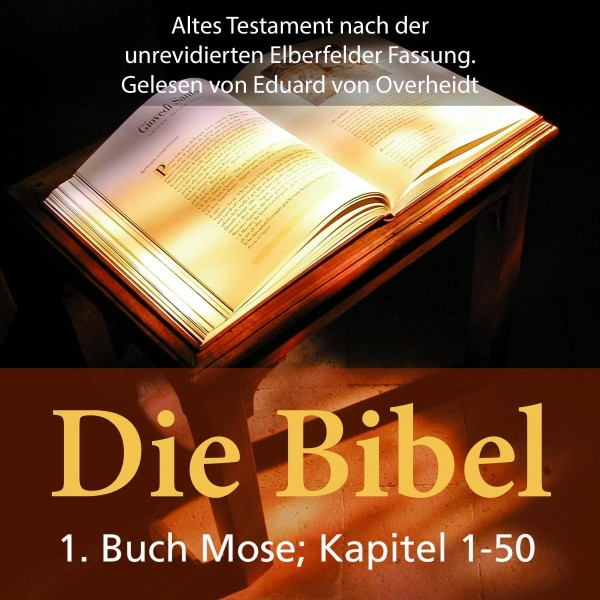 Die Bibel - Altes Testament - 1. Buch Moses - Kapitel1 bis 50
