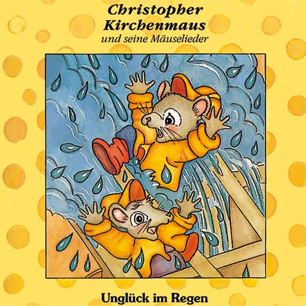 Unglück im Regen (Christopher Kirchenmaus und seine Mäuselieder 1)