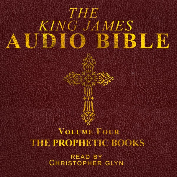 The King James Audio Bible Volume Four The Prophetic Books