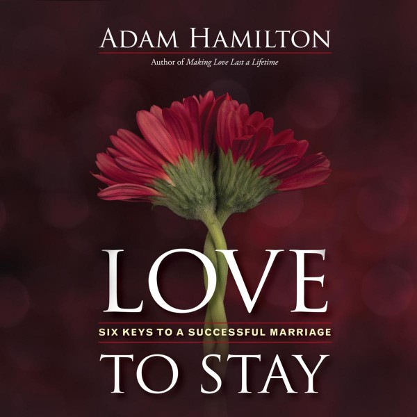 Love to Stay - Six Keys to a Successful Marriage (Unabridged)