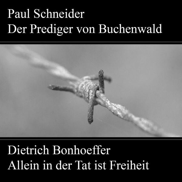 Paul Schneider - Martyrium und Mahnung Dietrich Bonhoeffer - Allein in der Tat ist Freiheit